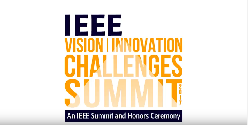 2017 IEEE Vision, Innovation and Challenges Summit and Honors Ceremony